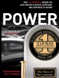 Power: How J.D. Power III Became the Auto Industry's Adviser, Confessor, and Eyewitness to History by Sarah Morgans and  Bill Thorness